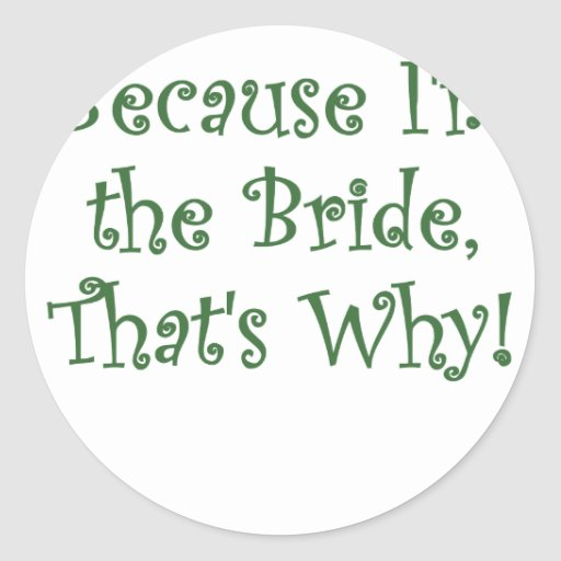 Because Im The Bride Thats Why Stickers
