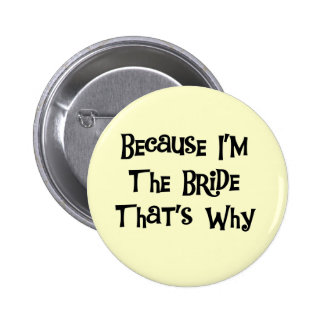 Because I'm the Bride Tshirts and Gifts Pinback Buttons