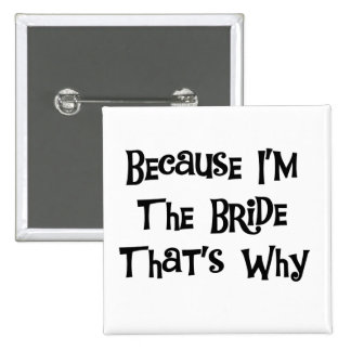 Because I'm the Bride Tshirts and Gifts Button