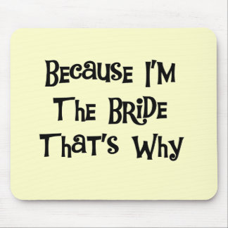 Because I'm the Bride Tshirts and Gifts Mouse Pads