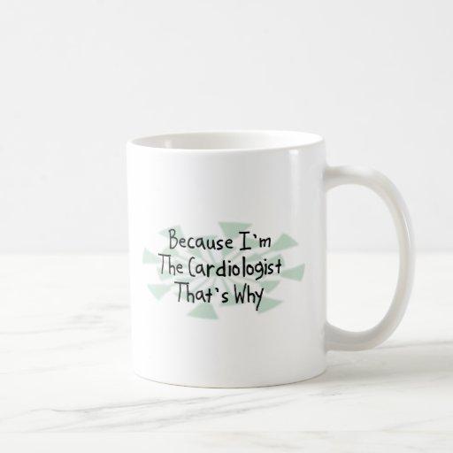 Because I'm the Cardiologist Coffee Mug