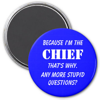 Because I'm the chief 7.5 Cm Round Magnet