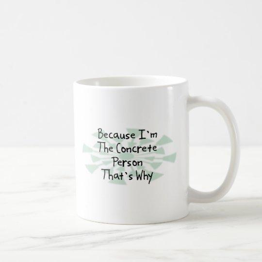 Because I'm the Concrete Person Coffee Mug
