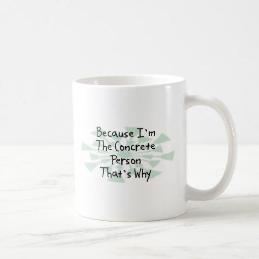 Because I'm the Concrete Person Classic White Coffee Mug