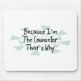 Because I'm the Counselor Mouse Pad