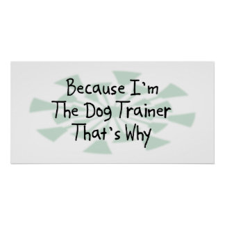 Because I'm the Dog Trainer Poster