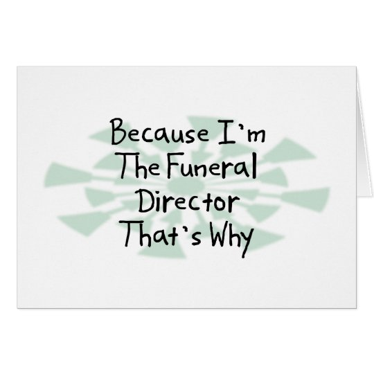 Because I'm the Funeral Director Card