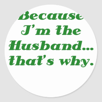 Because Im the Husband thats why Round Stickers