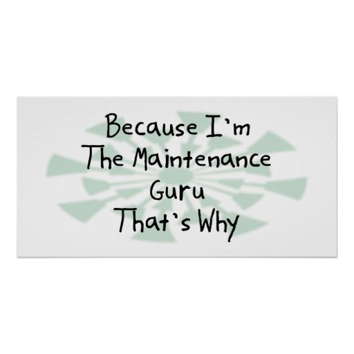 Because I'm the Maintenance Guru Poster