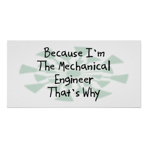 Because I'm the Mechanical Engineer Poster