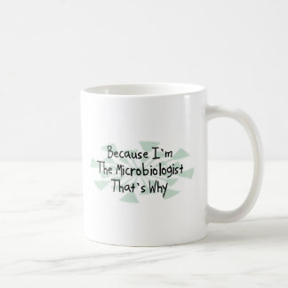 Because I'm the Microbiologist Coffee Mug