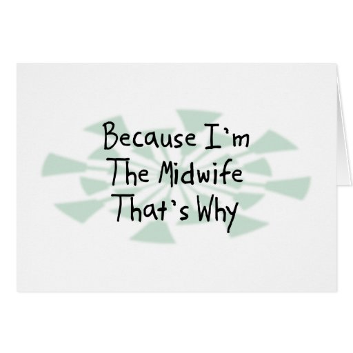 Because I'm the Midwife Card