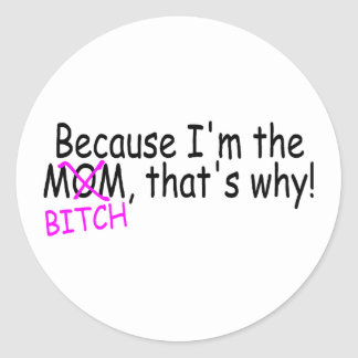 Because Im The Mom Btich Thats Why Sticker