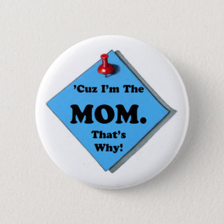BECAUSE I'M THE MOM/MOTHER'S DAY 6 CM ROUND BADGE