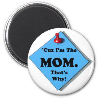 BECAUSE I'M THE MOM/MOTHER'S DAY 6 CM ROUND MAGNET