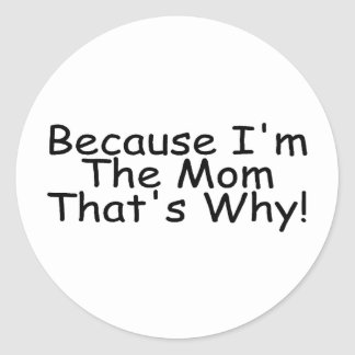Because Im The Mom Thats Why Round Stickers