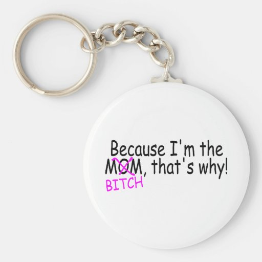Because Im The Mum Btich Thats Why Basic Round Button Key Ring
