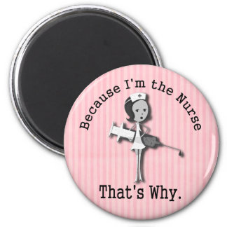 Because I'm the Nurse That's Why Funny Magnet