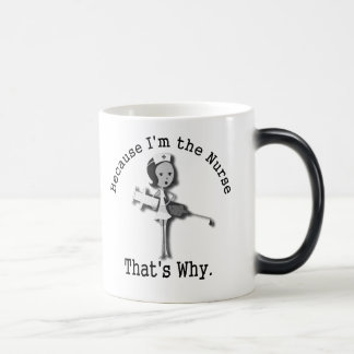 Because I'm the Nurse That's Why Magic Mug