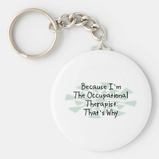 Because I'm the Occupational Therapist Keychain