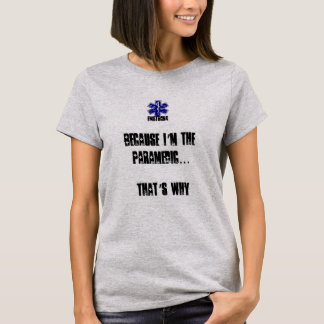 Because I'm The Paramedic...That's Why T-Shirt