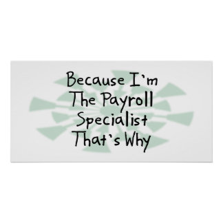 Because I'm the Payroll Specialist Print