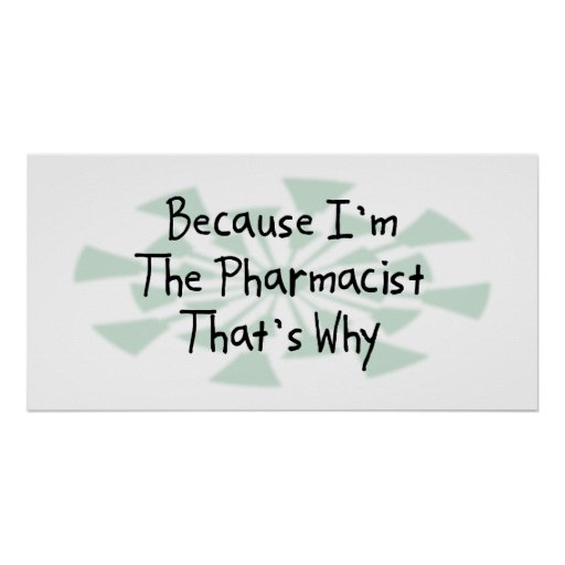 Because I'm the Pharmacist Poster