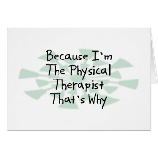 Because I'm the Physical Therapist Card