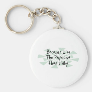 Because I'm the Physicist Basic Round Button Key Ring
