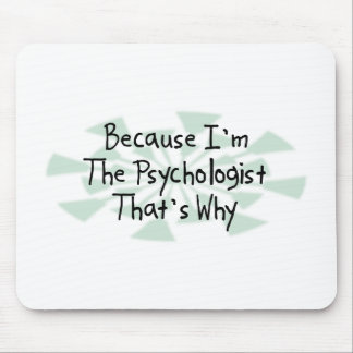 Because I'm the Psychologist Mouse Pad