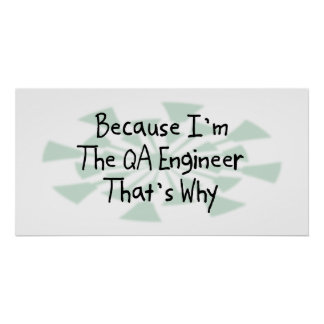 Because I'm the QA Engineer Poster