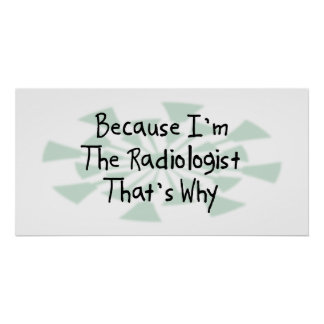 Because I'm the Radiologist Poster