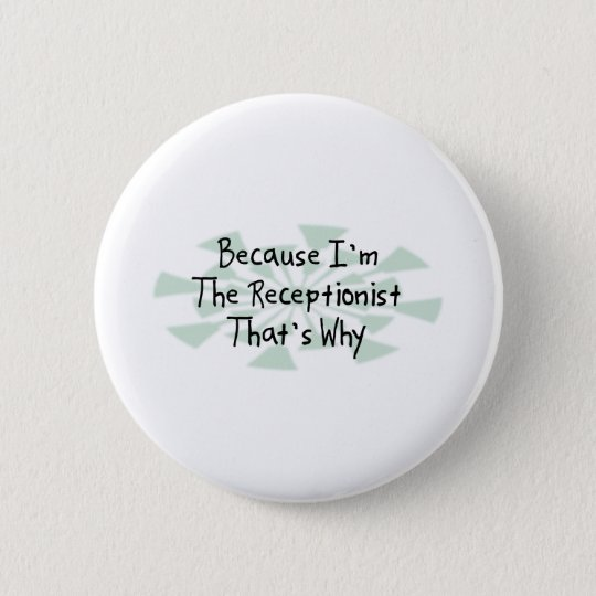 Because I'm the Receptionist 6 Cm Round Badge