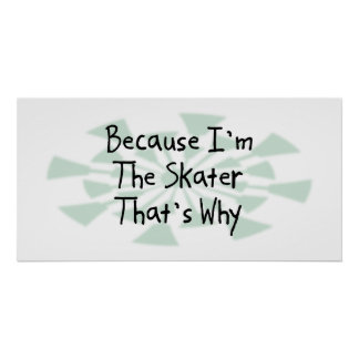 Because I'm the Skater Poster