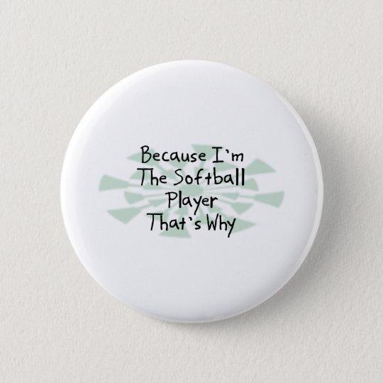 Because I'm the Softball Player 6 Cm Round Badge