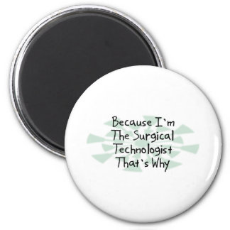 Because I'm the Surgical Technologist 6 Cm Round Magnet