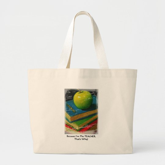 BECAUSE I'M THE TEACHER. THAT'S WHY! LARGE TOTE BAG