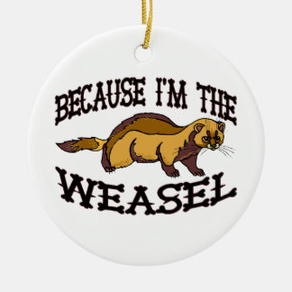 Because I'm The Weasel Christmas Ornament