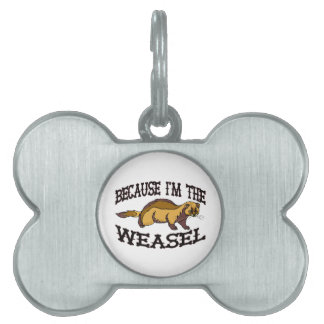 Because I'm The Weasel Pet Name Tag