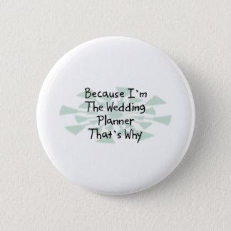 Because I'm the Wedding Planner 6 Cm Round Badge