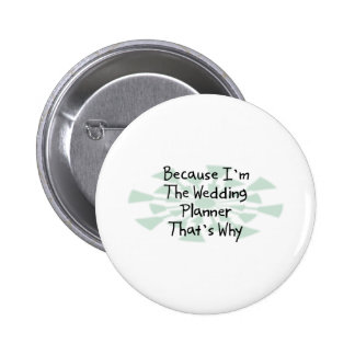 Because I'm the Wedding Planner 6 Cm Round Badge