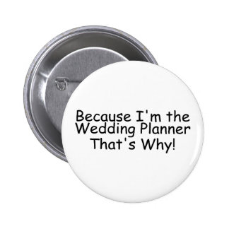 Because Im The Wedding Planner Thats Why 6 Cm Round Badge