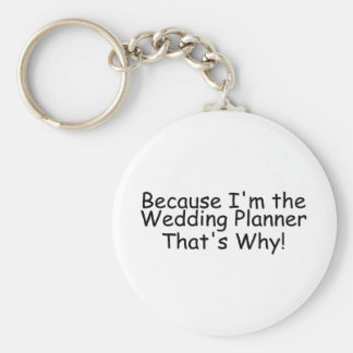 Because Im The Wedding Planner Thats Why Basic Round Button Key Ring