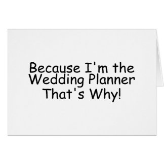 Because Im The Wedding Planner Thats Why Greeting Cards