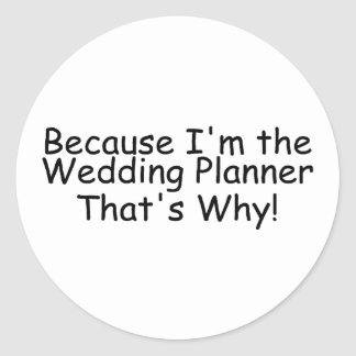 Because Im The Wedding Planner Thats Why Round Stickers