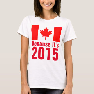 Because it's 2015 CANADA T-Shirt