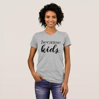 because kids T-Shirt