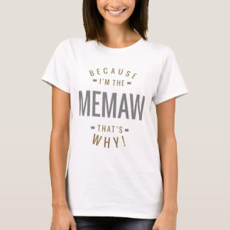 Because Memaw T-Shirt