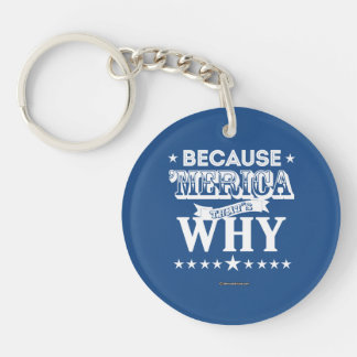 Because 'Merica That's Why Double-Sided Round Acrylic Keychain