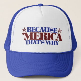 Because MERICA that's why Trucker Hat